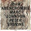 John Abercrombie, John Abercrombie, Marc Johnson, Peter Erskine, 00042283775626