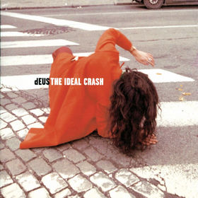 dEUS, The Ideal Crash, 00731452464323