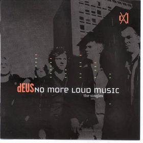 dEUS, No More Loud Music, 00731458663720
