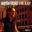 Martin Kesici, Em Kay, 00602498656778