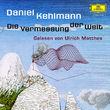 Daniel Kehlmann, Die Vermessung der Welt, 00602498719732