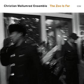 Christian Wallumrød Ensemble, The Zoo Is Far, 00602517178205