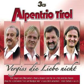 Alpentrio Tirol, Vergiss Die Liebe Nicht, 00602517335165
