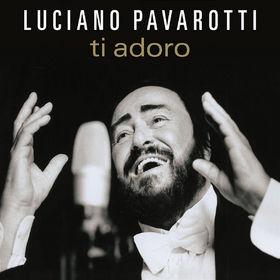 Luciano Pavarotti, Ti Adoro, 00028947583905