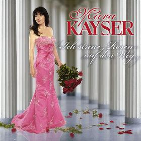 Mara Kayser, Ich streue Rosen auf den Weg, 00602517429987