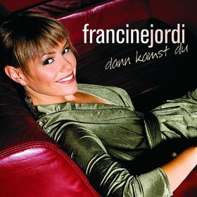 Francine Jordi, Dann kamst du, 00602517464049