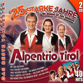 Alpentrio Tirol, 25 Starke Jahre - Die Doppel-CD Zum Jubiläum, 00602517630666
