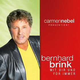 Bernhard Brink, Carmen Nebel präsentiert...Bernhard Brink - Mit Dir und für immer, 00602517680685