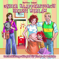 Bettina Seipel, Unser Klapperstorch heißt Miriam - Das Aufklärungshörspiel, 00602517730632