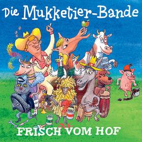 Die Mukketier-Bande, Frisch vom Hof, 00602517792197