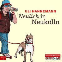 Uli Hannemann, Neulich in Neukölln