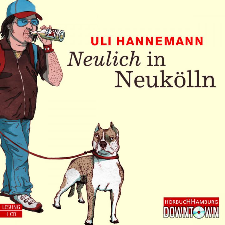 Neulich in Neukölln: Hannemann,Uli