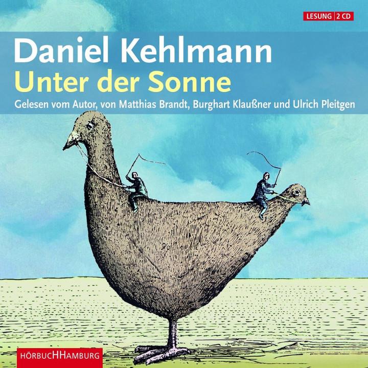 Daniel Kehlmann: Unter der Sonne: Klaußner,B./Brandt, M./Pleitgen,U./Kehlmann,D.