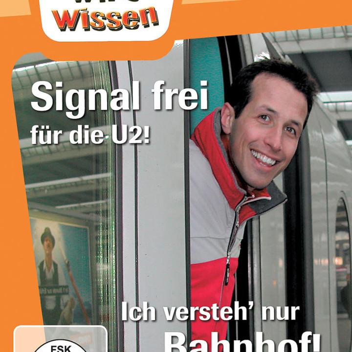 Signal frei für die U2! / Ich versteh¿ nur Bahnhof!