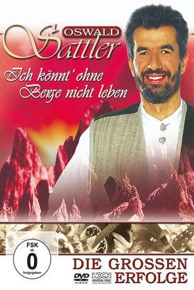 Oswald Sattler, Ich könnt' ohne Berge nicht leben, 00602527414737