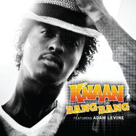 K'NAAN, Bang Bang feat. Adam Levine, 00000000000000