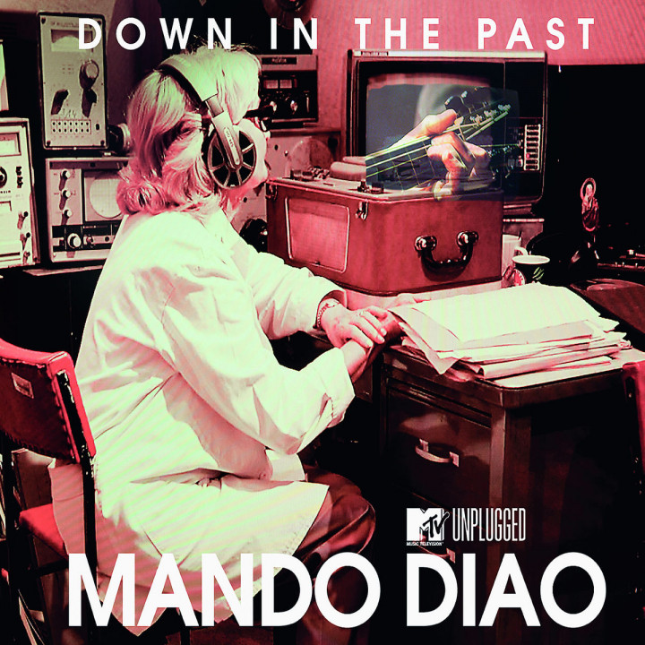 Down In The Past (MTV Unplugged) (2-Track): Mando Diao