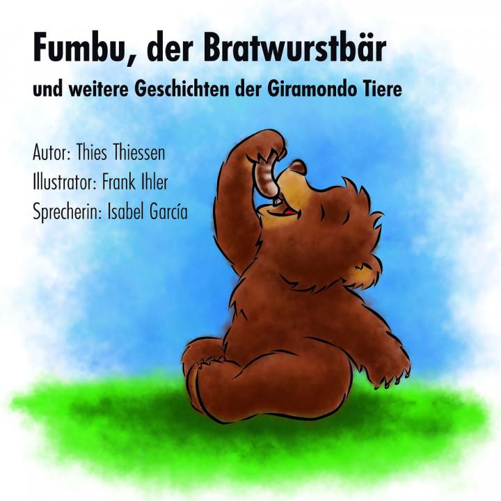 Fumbu, der Bratwurstbär und weitere Geschichten: Garcia, Isabel / Thiessen, Thiess