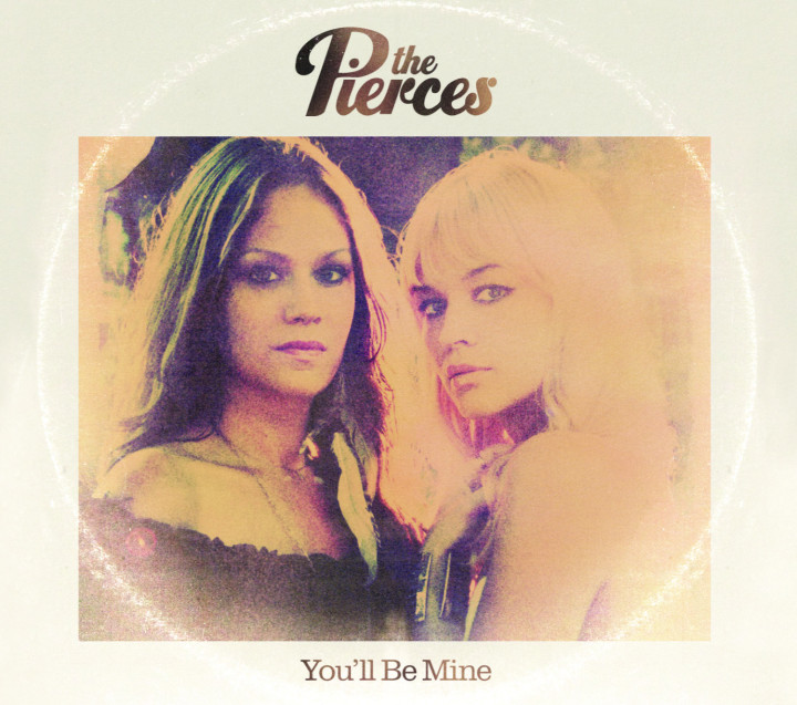 The Pierces: You'll Be Mine