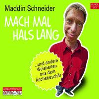 Maddin Schneider, Mach mal Hals lang