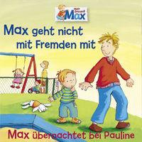 Max, 02: Max geht nicht mit Fremden mit / Max übernachtet bei Pauline, 00602527849973