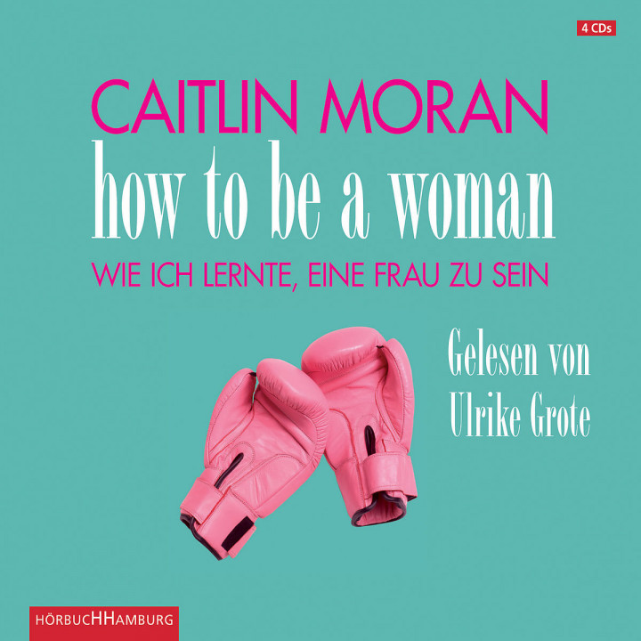 Caitlin Moran: How to be a woman: Grote,Ulrike