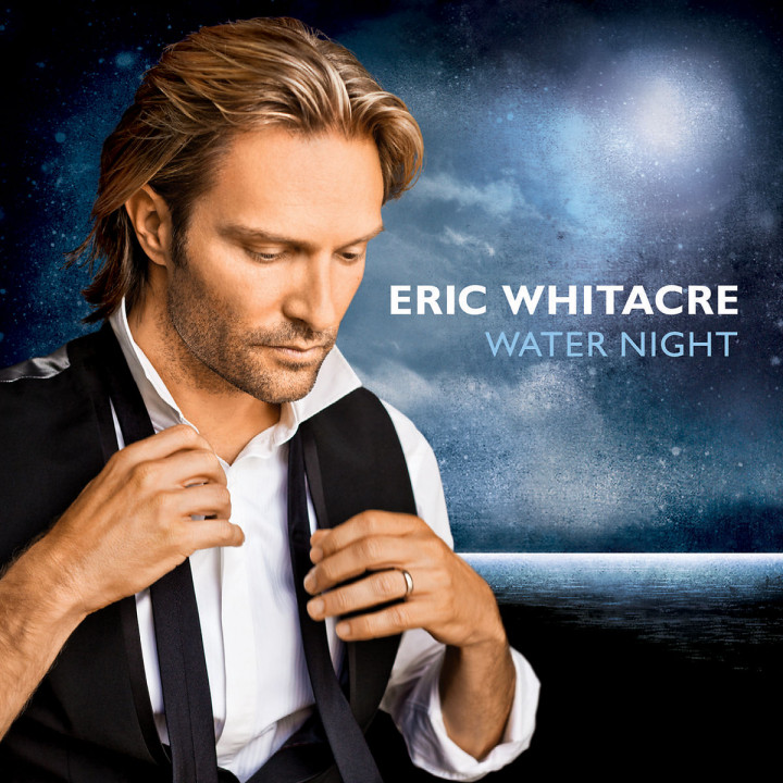 Water Night: Whitacre,Eric/Eric Whitacre Singers