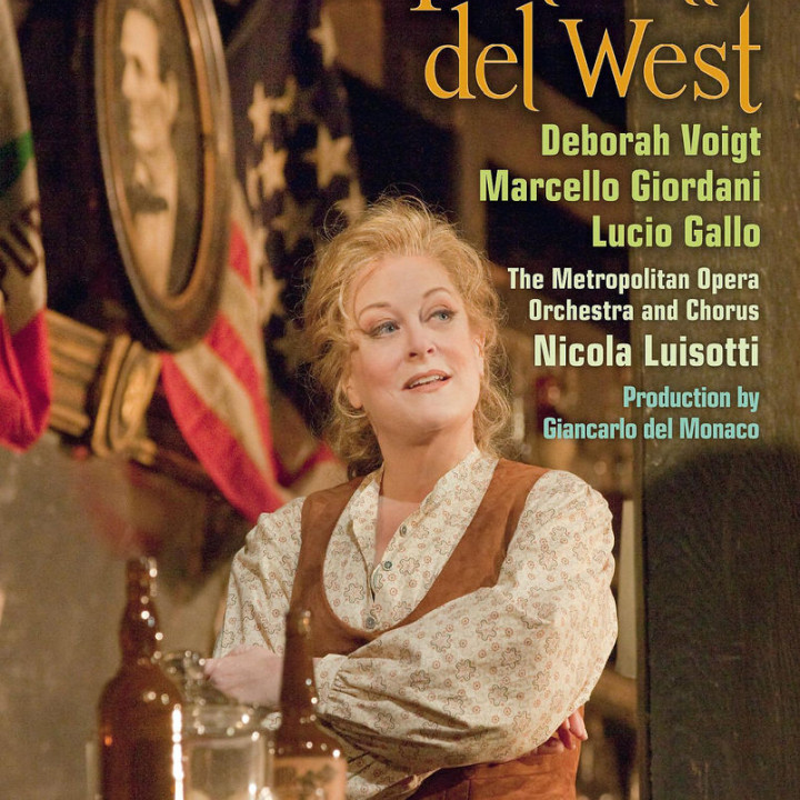 La Fanciulla del West: Voigt,Deborah/Giodani,Marcello/Gallo,Lucia/+