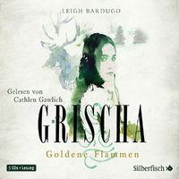 Leigh Bardugo, Grischa - Goldene Flammen: Gawlich,Cathlen