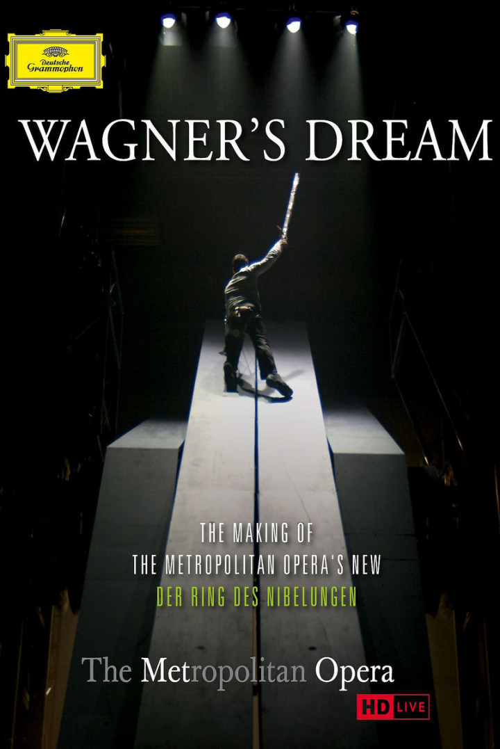 Wagner's Dream - The Making Of The Metropolitan Opera's New Der Ring Des Nibelungen