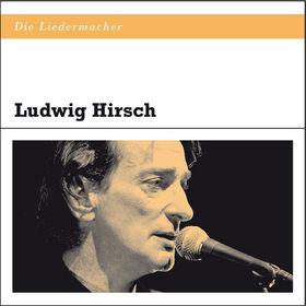Die Liedermacher, Die Liedermacher: Ludwig Hirsch: Hirsch,Ludwig, 00600753400487