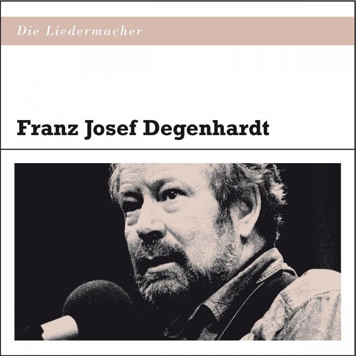Die Liedermacher: Franz Josef Degenhardt: Degenhardt,Franz Josef