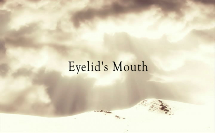 Webisode 7: Eyelid's Mouth