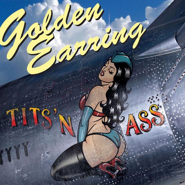 Golden Earring, Golden Earring kehren mit heißem Comeback-Album Tits ´n Ass zurück