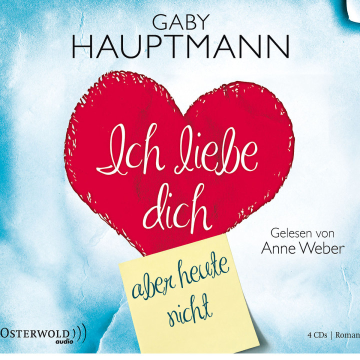 Gaby Hauptmann: Ich liebe dich, aber nicht heute: Weber,Anne