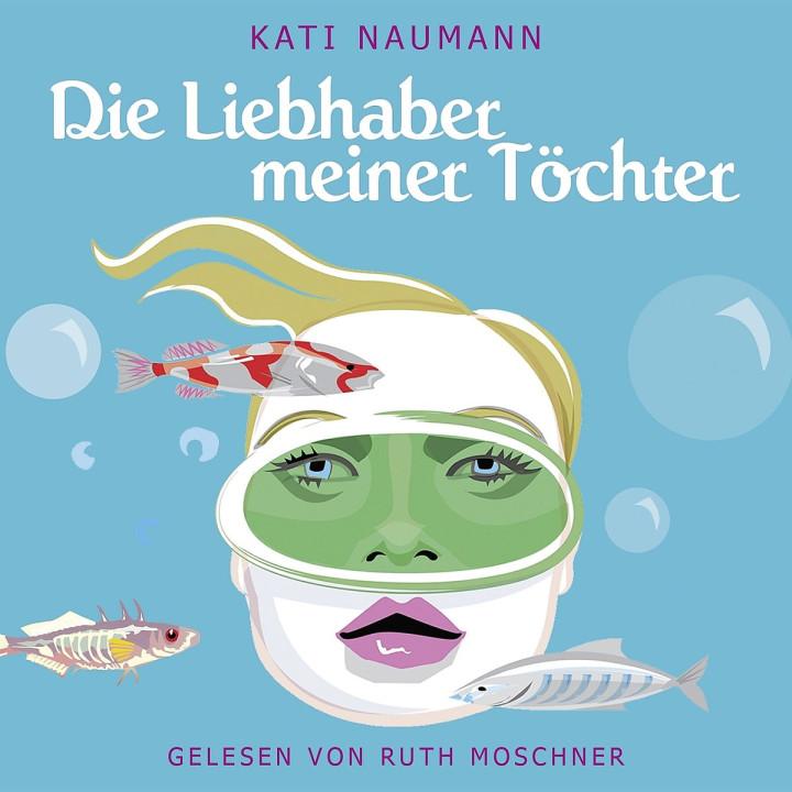 Kati Naumann - Die Liebhaber meiner Töchter: Moschner,Ruth