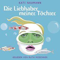 Kati Naumann, Die Liebhaber meiner Töchter