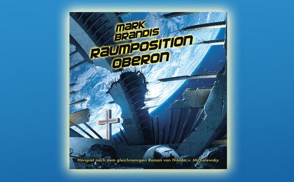 Mark Brandis, Mark Brandis - Folge 25: Raumposition Oberon ab 12. Juli 2013