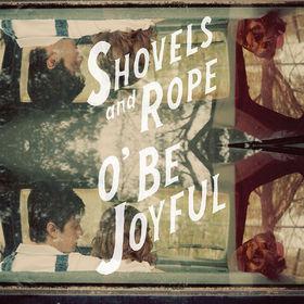 Shovels & Rope, O' Be Joyful, 00602537341566