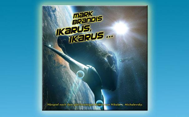 Mark Brandis, Mark Brandis - Folge 26: Ikarus, Ikarus … ab 11. Oktober 2013