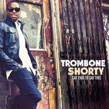 Trombone Shorty, Say That To Say This, 00602537364923
