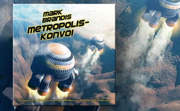 Mark Brandis, Hörprobe & Infos zur Mark Brandis Folge 27: Metropolis-Konvoi