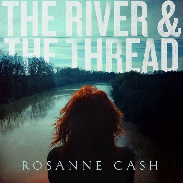 The River & The Thread: Rosanne Cash
