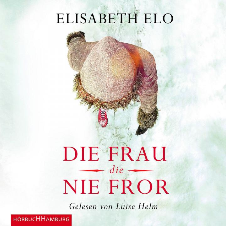 Elisabeth Elo: Die Frau, die nie fror: Helm,Luise