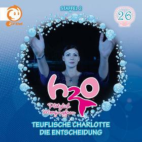 H2O - Plötzlich Meerjungfrau!, 26: Teuflische Charlotte / Die Entscheidung, 00602537692071