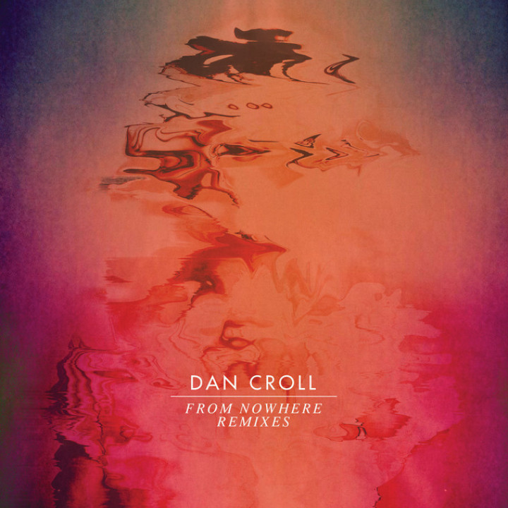 Dan Croll - From Nowhere (Remixes)