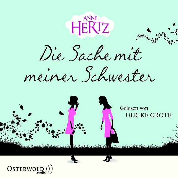 Anne Hertz: Die Sache mit meiner Schwester: Grote,Ulrike