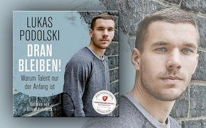 Lukas Podolski, Dranbleiben! Weil Talent nur der Anfang ist - ein Hörbuch über Lukas Podolski