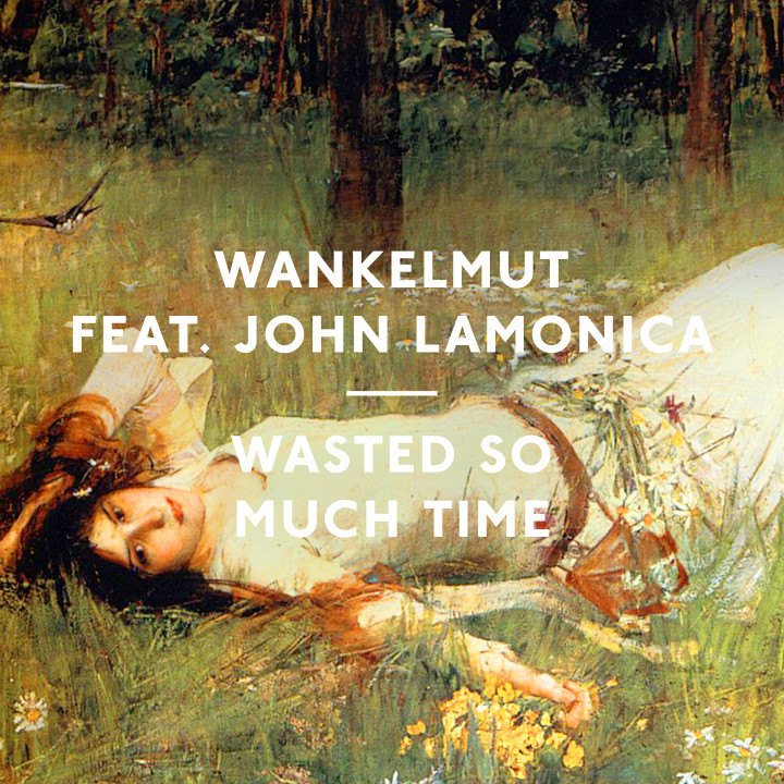 Wankelmut feat. John Lamonica - Wasted So Much Time