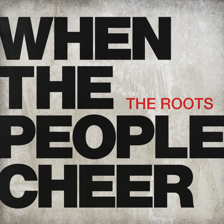 "The Roots - ""When The People Cheer"""